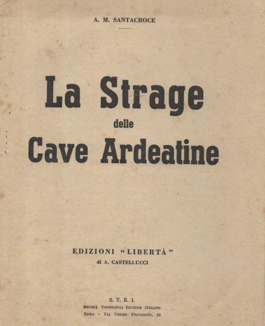 """""""La Strage delle Cave Ardeatine"""" di A. M. Santacroce: un rarissimo instant book del 1944 in asta"""