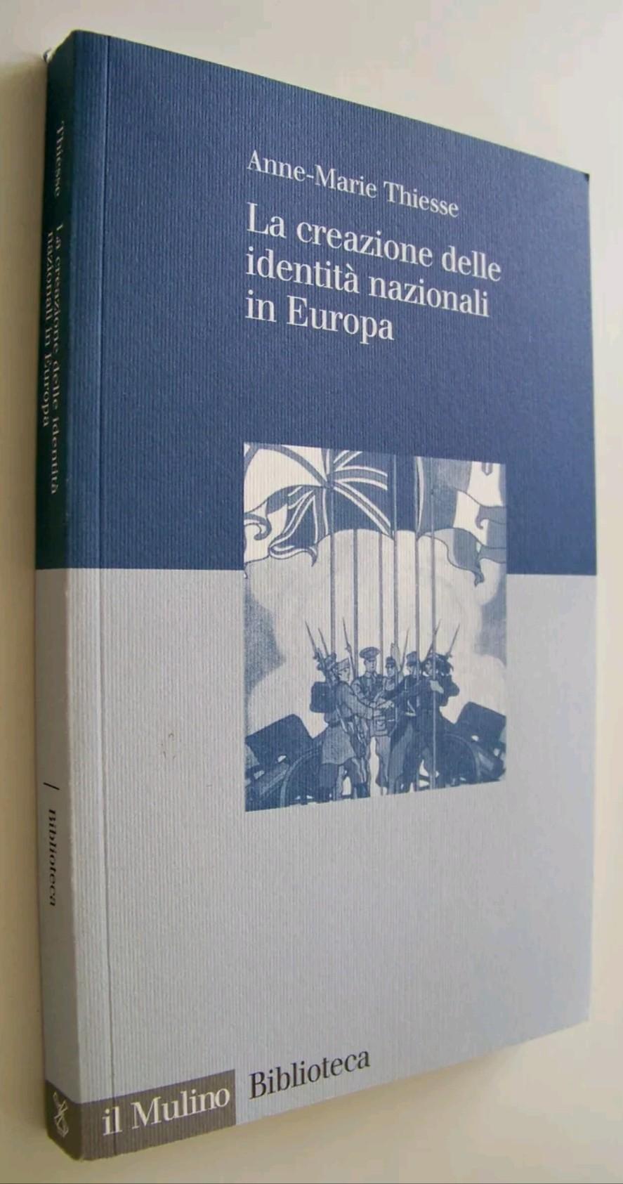 La creazione delle identità nazionali in Europa Anne-Marie Thiesse Il Mulino. Raro e ricercato.