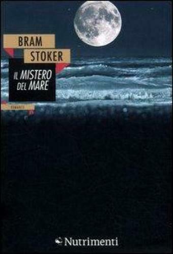 """""""Il Mistero del Mare"""" di Bram Stoker: arrivato in Italia solamente nel 2012"""