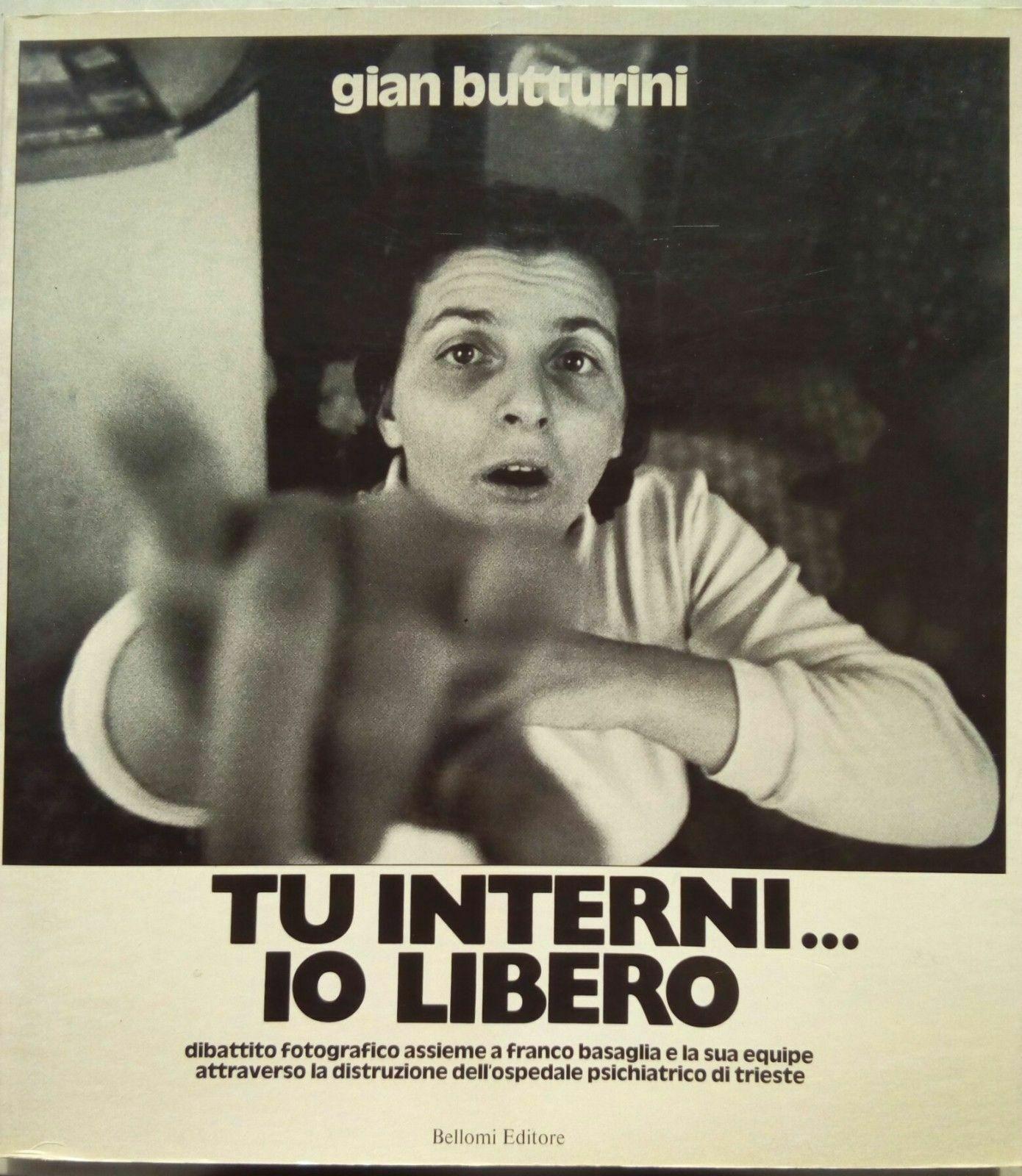 """""""Tu interni… io libero"""" di Gian Butturini (Bellomi, 1977): in scadenza un'asta con un libro fotografico molto ambito e ricercato sull'ex Manicomio di Trieste"""