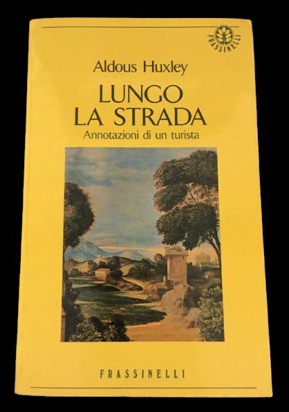 """""""Lungo la strada: annotazioni di un turista"""" di Aldous Huxley (Frassinelli, 1990)"""