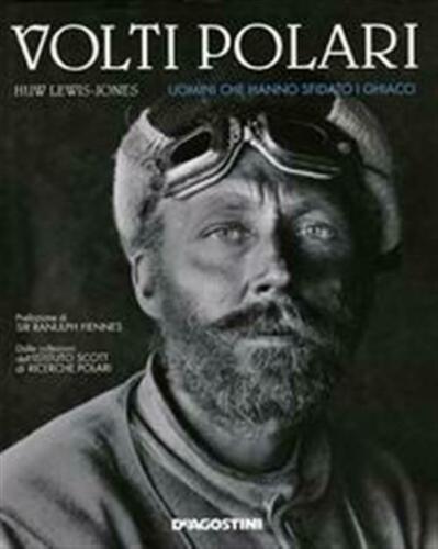 """""""Volti polari: uomini che hanno sfidato i ghiacci"""" di Huw Lewis-Jones in bancarella"""