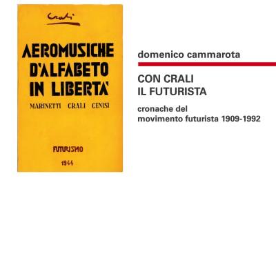 """Esce """"Con Crali il futurista: cronache del movimento futurista 1909-1992"""" di Domenico Cammarota (Biblohaus)"""