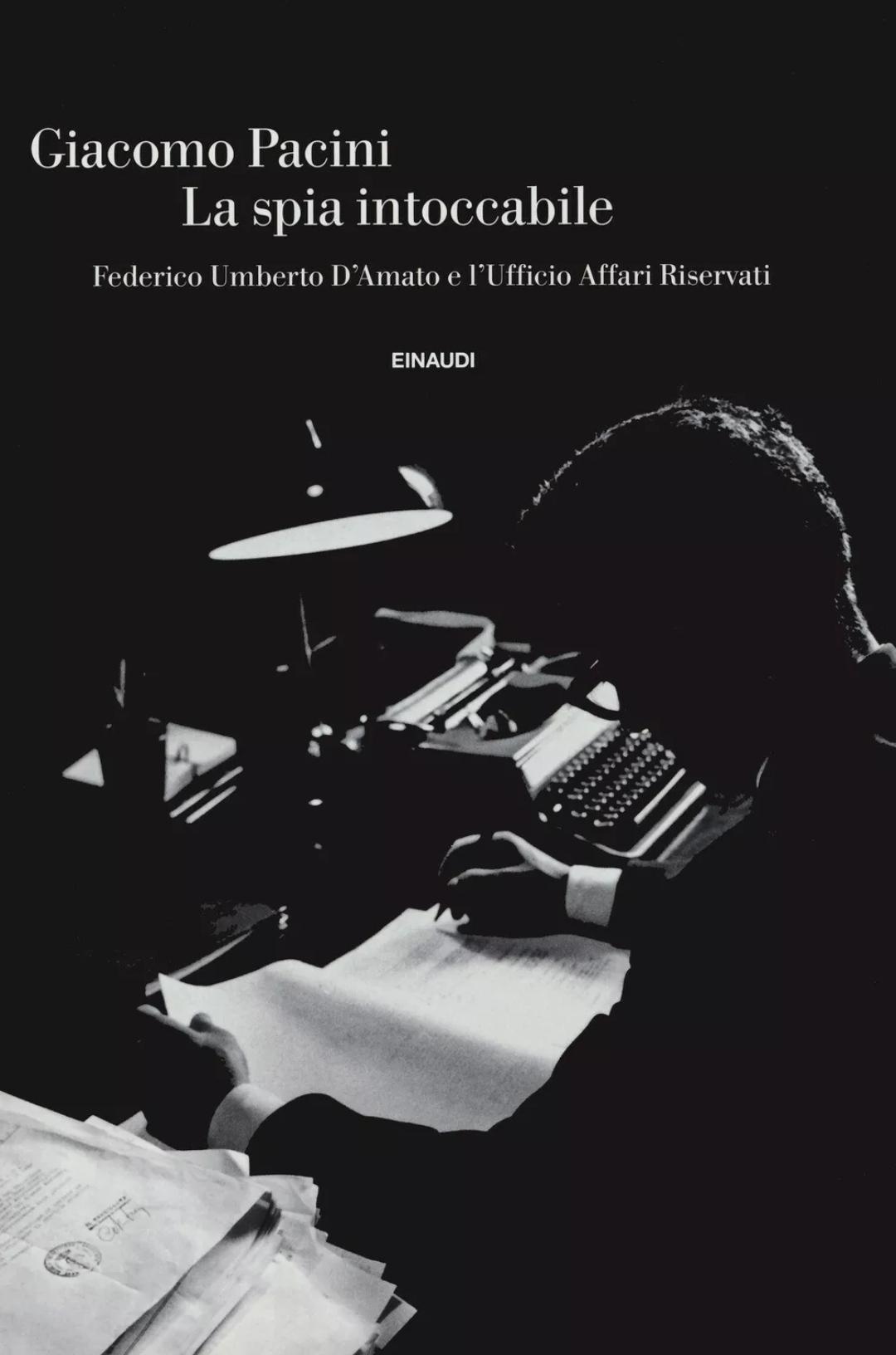 La spia intoccabile. Federico Umberto D'Amato e l'Ufficio… – Pacini Giacomo