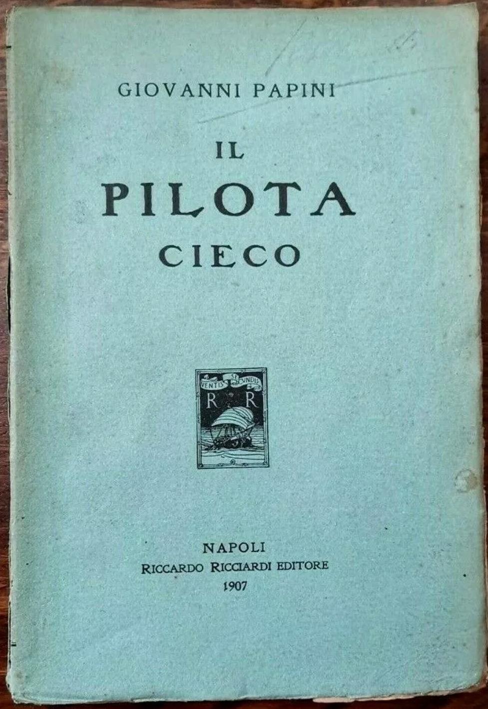 1907 – Giovanni PAPINI – Il pilota cieco – PRIMA EDIZIONE – RARISSIMO
