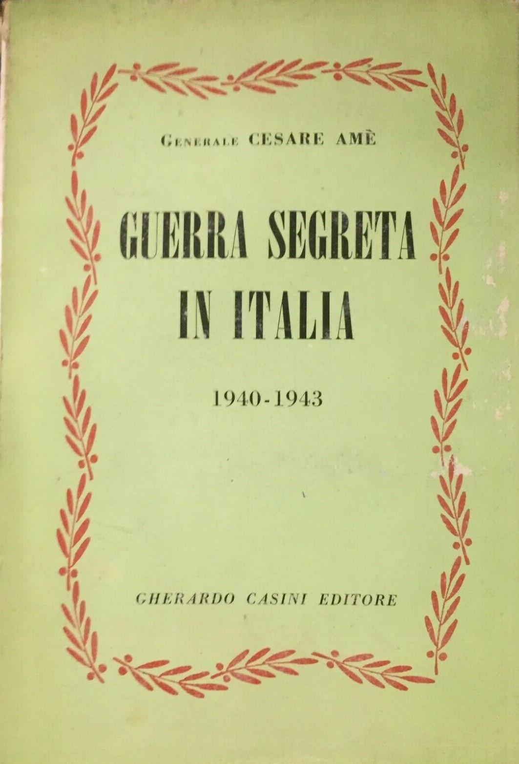 """""""Guerra segreta in Italia 1940-1943"""" di Cesare Amè (Gherardo Casini, 1954): retroscena e fatti inediti"""