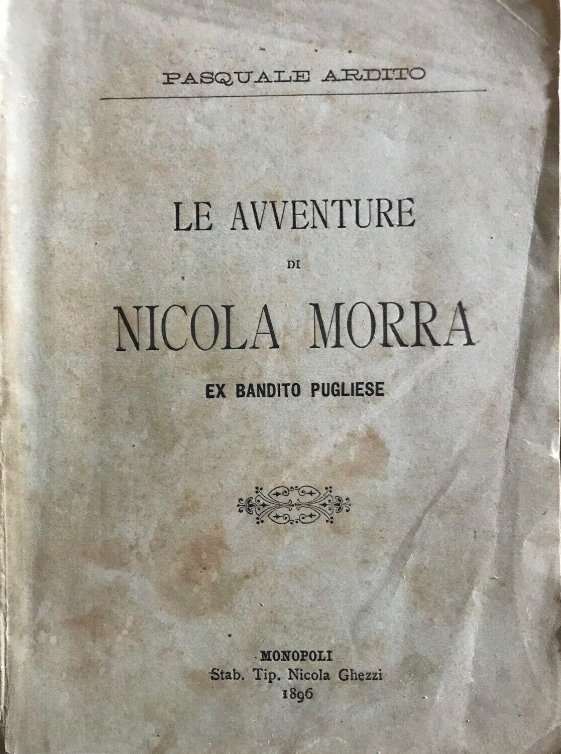 CERIGNOLA Ardito Pasquale LE AVVENTURE DI NICOLA MORRA EX BANDITO PUGLIESE 1896. Libro cult di Banditismo italiano in asta