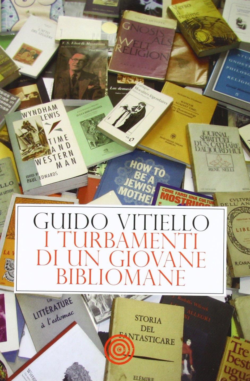 """Vi era per caso sfuggito questo titolo di bibliofilia? """"I turbamenti di un giovane bibliomane"""" di Guido Vitiello"""