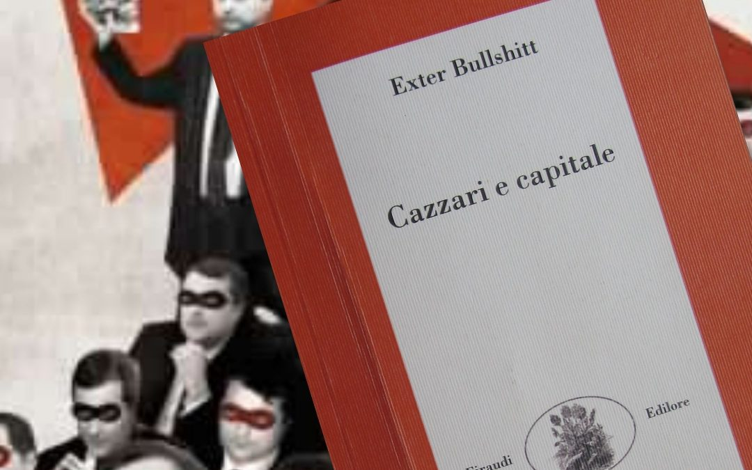 """""""Cazzari e capitale"""" di Exter Bullshitt: un dirottamento situazionista in stile Luther Blissett"""