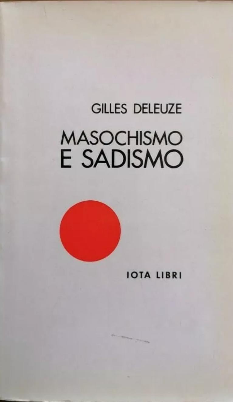 Masochismo e Sadismo – Gilles Deleuze – Iota Libri (1973 – rarissimo)