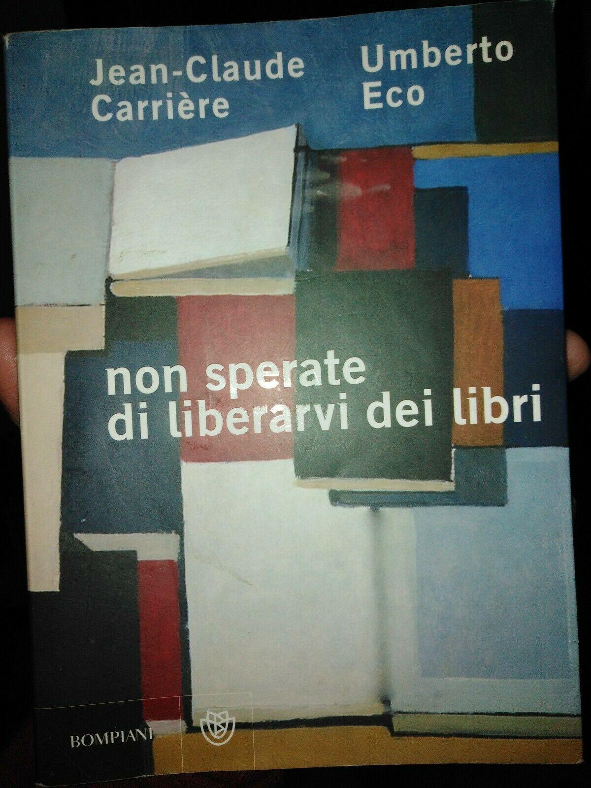 Non illudetevi: dei libri non ci si può liberare: lo dicono Carrière e Umberto Eco