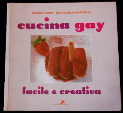 """Tre edizioni di un libro curioso e intelligente: """"Cucina Gay"""" di Lapipa & Della Rondella"""
