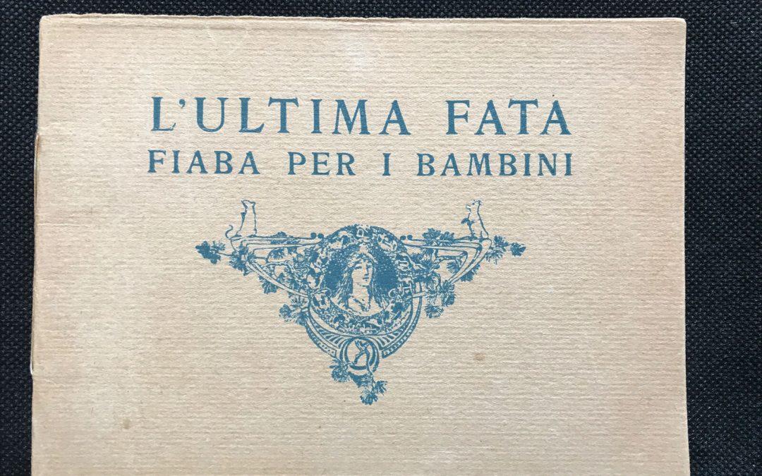 """""""L'ultima Fata: fiaba per i bambini"""" di Matilde Serao (1909): raro e ricercato, in asta un esemplare perfetto!"""