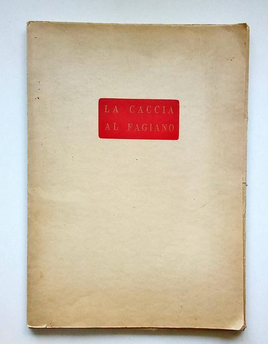 """""""La caccia al fagiano"""" di Luigi Bartolini (Vallecchi, 1954): in asta uno dei 200 esemplari firmati"""