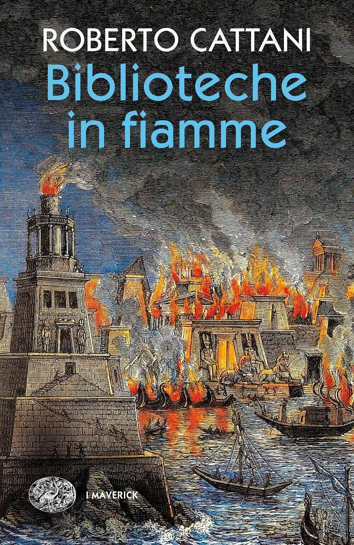 """""""Biblioteche in fiamme"""" (non per il caldo di questi giorni!): un libro di Roberto Cattani"""