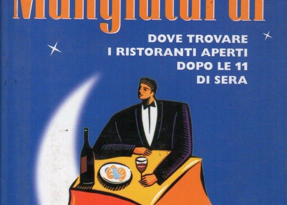 """""""Il mangiatardi: dove trovare i ristoranti aperti dopo le 11 di sera"""": il libro cult di Gianfranco D'Angelo"""