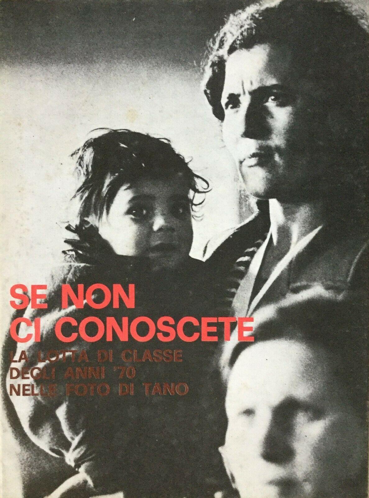 """""""Se non ci conoscete: la lotta di classe degli anni '70 nelle foto di Tano D'Amico"""": se volete veramente capire gli anni '70"""