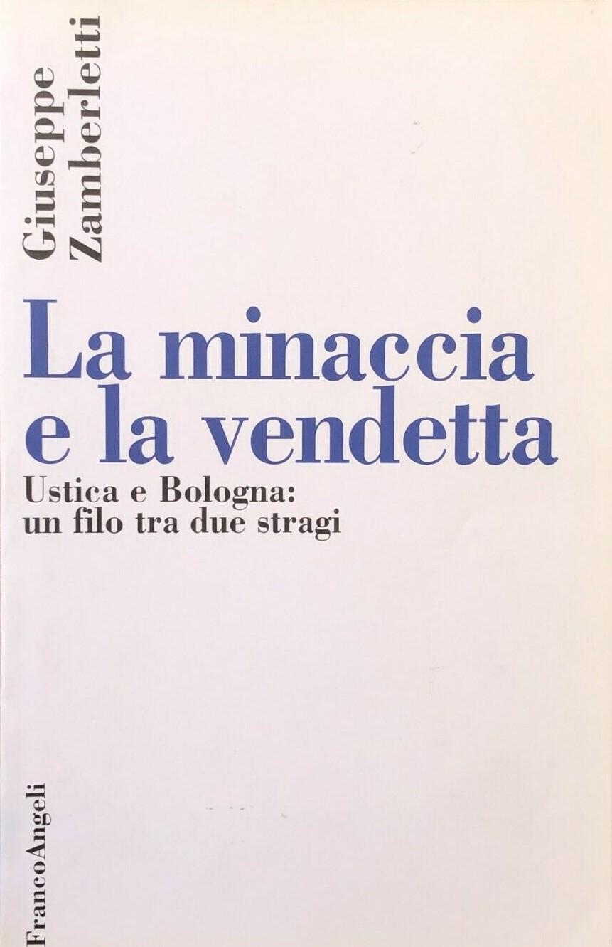 """""""La minaccia e la vendetta: Ustica e Bologna: un filo tra due stragi"""" di Giuseppe Zamberletti – molto raro e ricercato, a 95 euro"""